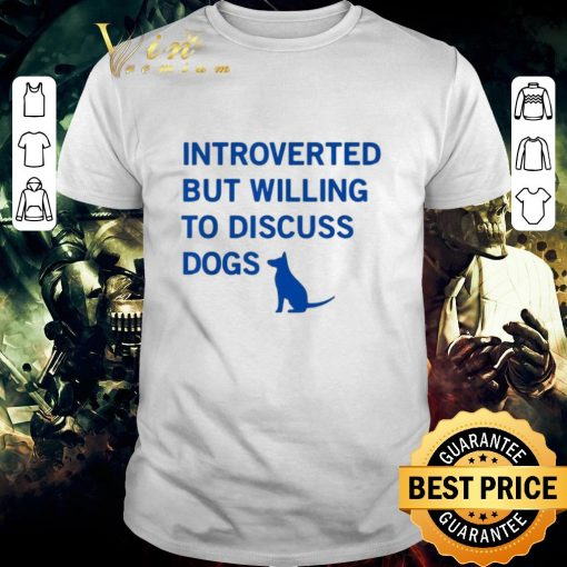 Nice Introverted but willing to discuss dogs shirt 1 1 510x510 - Nice Introverted but willing to discuss dogs shirt