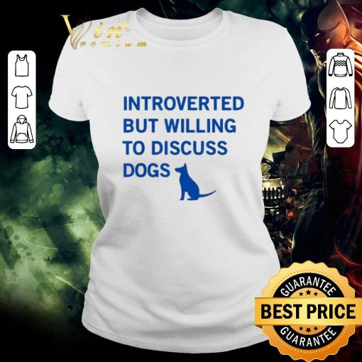 Nice Introverted but willing to discuss dogs shirt 2 1 510x510 - Nice Introverted but willing to discuss dogs shirt
