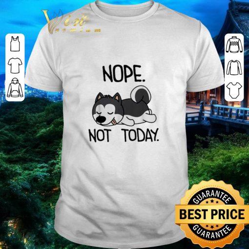 Nice Siberian Husky nope not today shirt 1 1 510x510 - Nice Siberian Husky nope not today shirt