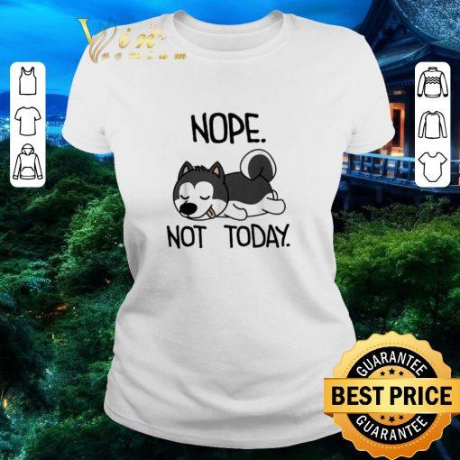 Nice Siberian Husky nope not today shirt 2 1 510x510 - Nice Siberian Husky nope not today shirt