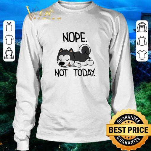 Nice Siberian Husky nope not today shirt 3 1 510x510 - Nice Siberian Husky nope not today shirt