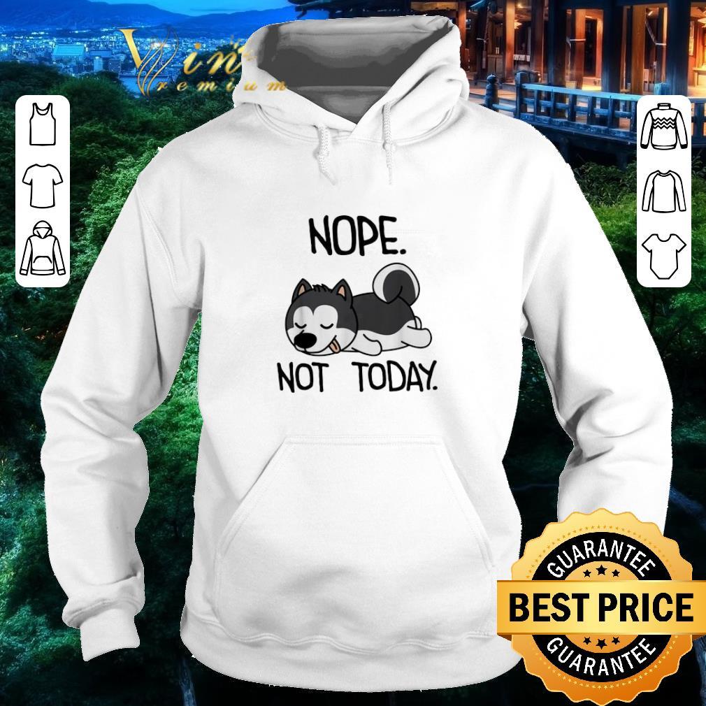 Nice Siberian Husky nope not today shirt
