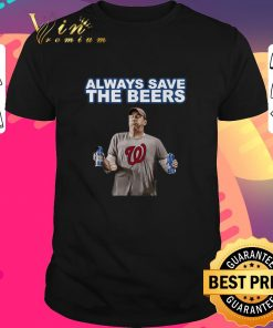 Nice Washington Nationals Always Save the Beers shirt 1 1 247x296 - Nice Washington Nationals Always Save the Beers shirt