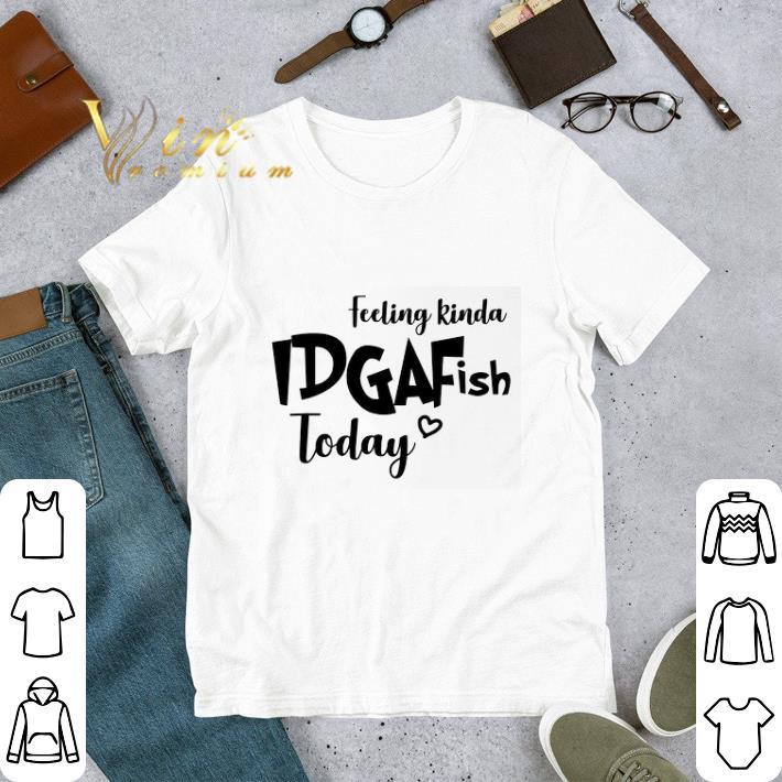 Official Feeling kinda idgaf ish today shirt