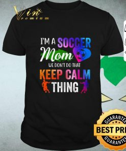 Official I m a soccer mom we don t do that keep calm thing shirt 1 1 247x296 - Official I'm a soccer mom we don't do that keep calm thing shirt