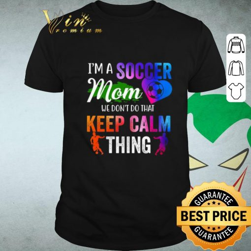 Official I m a soccer mom we don t do that keep calm thing shirt 1 1 510x510 - Official I'm a soccer mom we don't do that keep calm thing shirt