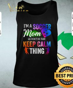 Official I m a soccer mom we don t do that keep calm thing shirt 2 1 247x296 - Official I'm a soccer mom we don't do that keep calm thing shirt