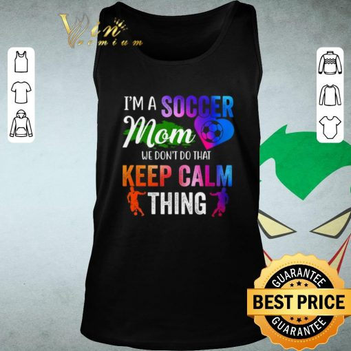 Official I m a soccer mom we don t do that keep calm thing shirt 2 1 510x510 - Official I'm a soccer mom we don't do that keep calm thing shirt
