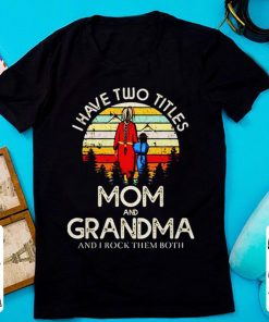 Official Sunset i have two titles mom and grandma and i rock them both shirt 1 1 247x296 - Official Sunset i have two titles mom and grandma and i rock them both shirt