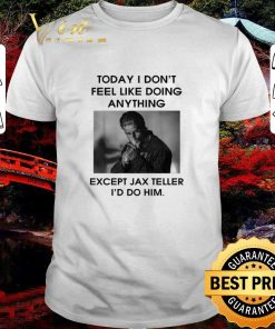 Original To day i don t feel like doing anything except Jax Teller shirt 1 1 247x296 - Original To day i don't feel like doing anything except Jax Teller shirt