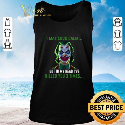 Pretty Joker I may look calm but in my head I ve killed you 3 times shirt 2 1 510x510 - Pretty Joker I may look calm but in my head I've killed you 3 times shirt