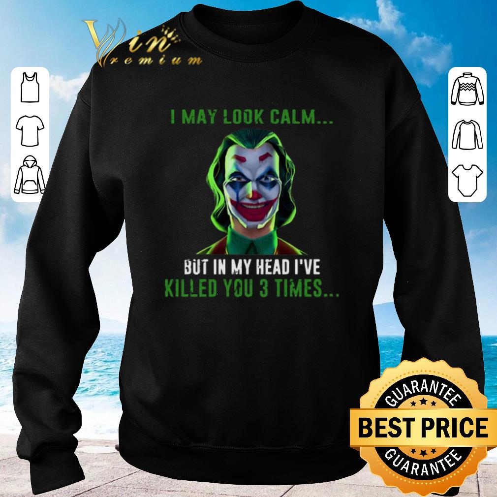 Pretty Joker I may look calm but in my head I've killed you 3 times shirt