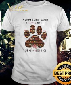 Top A woman cannot survive on books alone she also needs dogs paw shirt 1 1 247x296 - Top A woman cannot survive on books alone she also needs dogs paw shirt