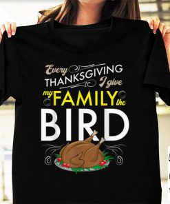 Top Every Thanksgiving I Give My Family The Bird Funny Turkey shirt 1 1 247x296 - Top Every Thanksgiving I Give My Family The Bird - Funny Turkey shirt