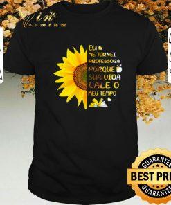 Top Sunflower Eu Me Tornei Professora Porque Sua Vida vale O Meu shirt sweater 1 1 247x296 - Top Sunflower Eu Me Tornei Professora Porque Sua Vida vale O Meu shirt sweater
