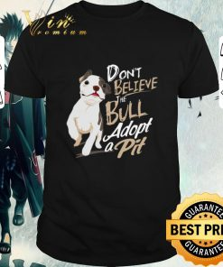 Funny Pitbull Don t believe the Bull adopt a Pit shirt 1 1 247x296 - Funny Pitbull Don't believe the Bull adopt a Pit shirt