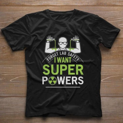 Official Forget lab safety i want super powers shirt 1 1 510x510 - Official Forget lab safety i want super powers shirt