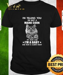 Official I m telling you i m not a Maine Coon my mom said i m a baby mom shirt 1 1 247x296 - Official I'm telling you i'm not a Maine Coon my mom said i'm a baby mom shirt