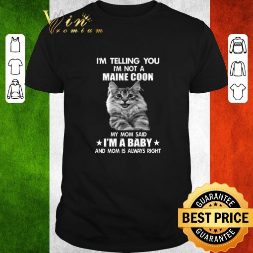 Official I m telling you i m not a Maine Coon my mom said i m a baby mom shirt 1 1 510x510 - Official I'm telling you i'm not a Maine Coon my mom said i'm a baby mom shirt