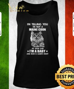 Official I m telling you i m not a Maine Coon my mom said i m a baby mom shirt 2 1 247x296 - Official I'm telling you i'm not a Maine Coon my mom said i'm a baby mom shirt