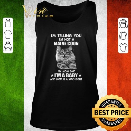 Official I m telling you i m not a Maine Coon my mom said i m a baby mom shirt 2 1 510x510 - Official I'm telling you i'm not a Maine Coon my mom said i'm a baby mom shirt