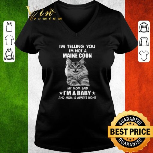 Official I m telling you i m not a Maine Coon my mom said i m a baby mom shirt 3 1 510x510 - Official I'm telling you i'm not a Maine Coon my mom said i'm a baby mom shirt
