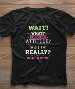 Official Wait what i have an attitude no really who knew shirt 1 1 247x296 - Official Wait what i have an attitude no really who knew shirt
