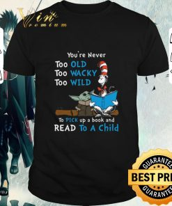 Funny Dr Seuss Baby Yoda You re never too old wacky wild to pick up a book and read to a child shirt 1 1 247x296 - Funny Dr Seuss Baby Yoda You're never too old wacky wild to pick up a book and read to a child shirt