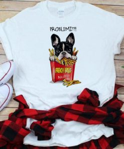 Great Problemi French Fries Bulldog shirt 1 1 247x296 - Great Problemi French Fries Bulldog shirt