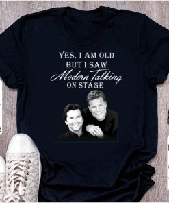 Great Yes I Am Old But I Saw Modern Talking On Stage shirt 1 1 247x296 - Great Yes I Am Old But I Saw Modern Talking On Stage shirt
