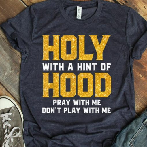Hot Holy With A Hint Of Hood Pray With Me Don t Play With Me shirt 1 1 510x510 - Hot Holy With A Hint Of Hood Pray With Me Don't Play With Me shirt