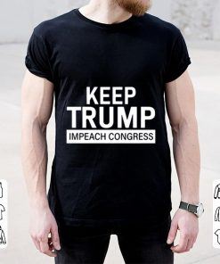 Nice Keep Trump Impeach Congress shirt 2 1 247x296 - Nice Keep Trump Impeach Congress shirt