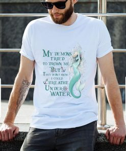 Premium Mermaid My Demons Tried To Drown Me But I Could Breathe Under Water shirt 2 1 247x296 - Premium Mermaid My Demons Tried To Drown Me But I Could Breathe Under Water shirt