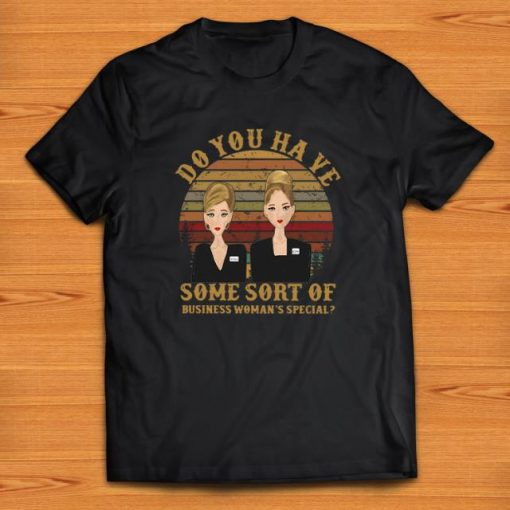 Hot Romy and Michele do you have some sort of business woman s special shirt 1 1 510x510 - Hot Romy and Michele do you have some sort of business woman's special shirt