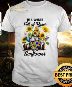 Nice Gnome in a world full of roses be a sunflower shirt 1 1 247x296 - Nice Gnome in a world full of roses be a sunflower shirt