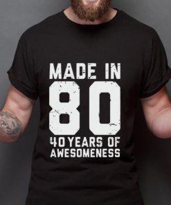 Original Made in 80 40 years of awesomeness shirt 2 1 247x296 - Original Made in 80 40 years of awesomeness shirt