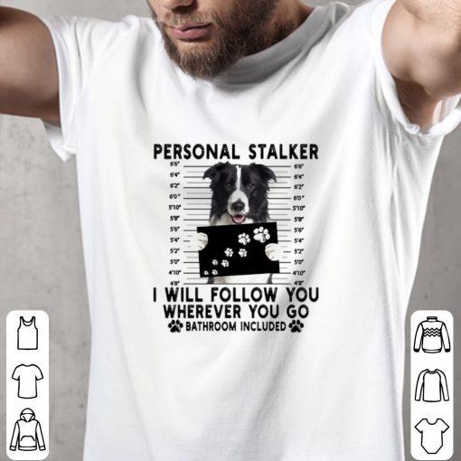 Premium Border Collie personal stalker i will follow you wherever you go shirt 2 1 510x510 - Premium Border Collie personal stalker i will follow you wherever you go shirt