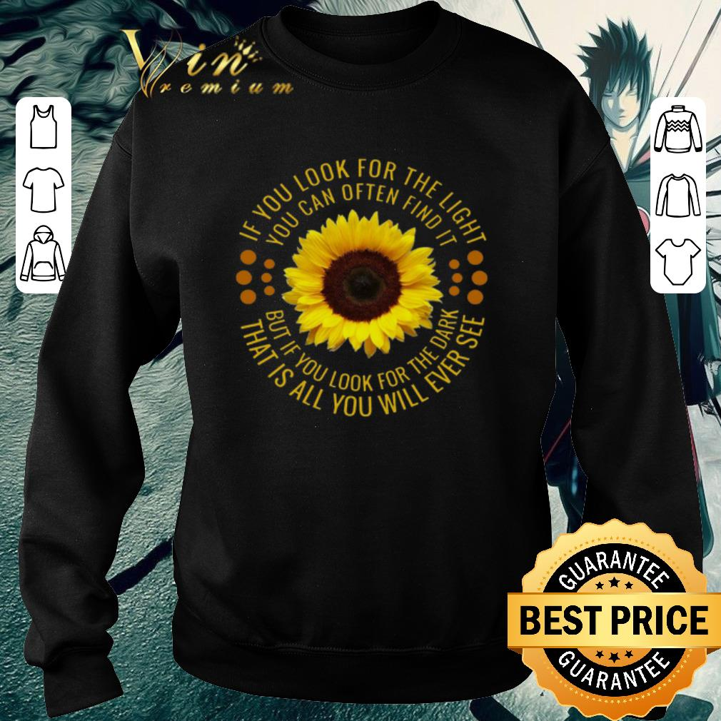 Premium Sunflower if you look for the light you can often find it shirt
