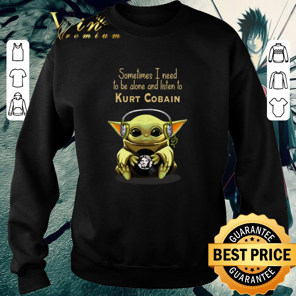 Top Baby Yoda sometimes i need to be alone and listen to Kurt Cobain shirt