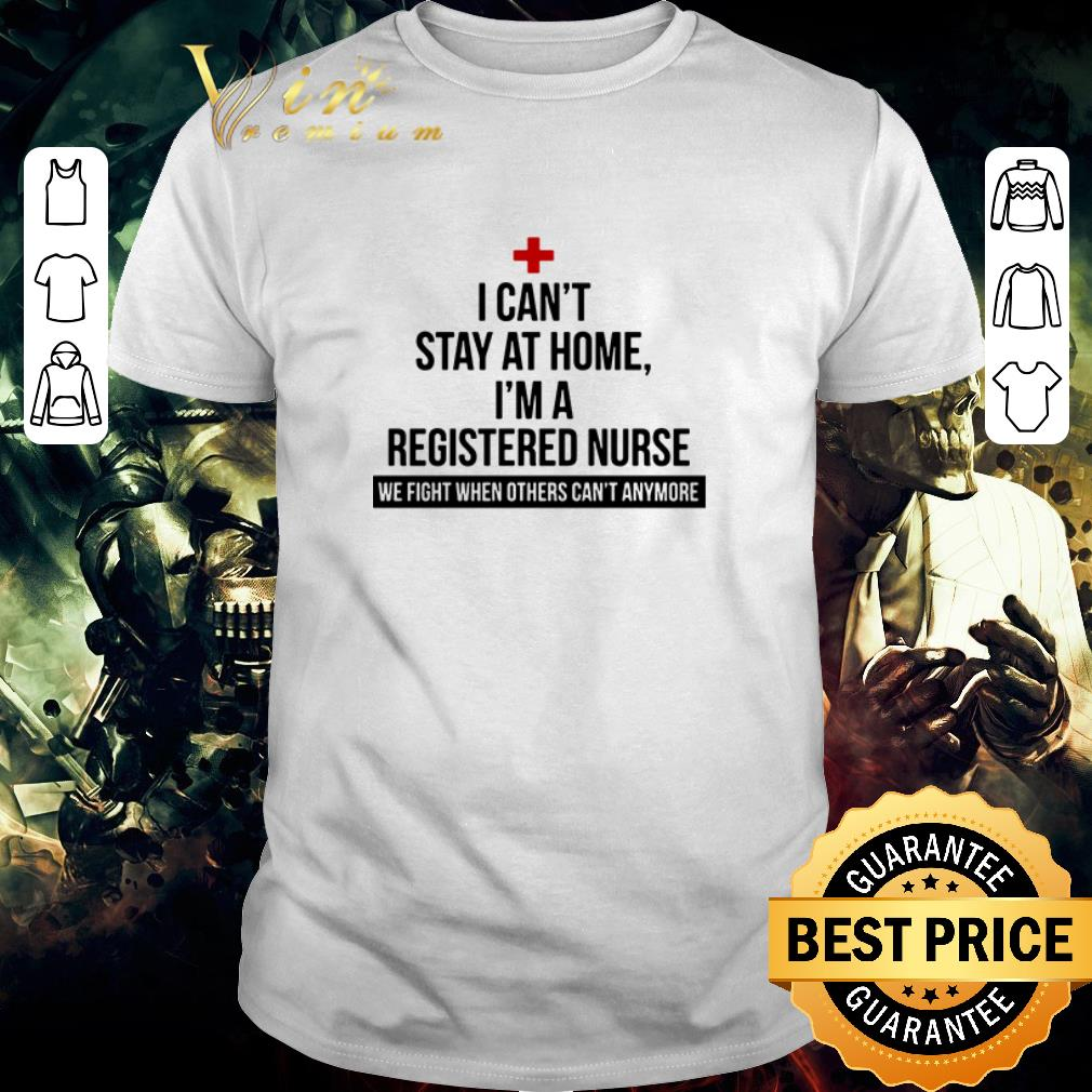Awesome I can t stay at home i m a registered nurse we fight when others shirt 1 1 - Awesome I can't stay at home i'm a registered nurse we fight when others shirt
