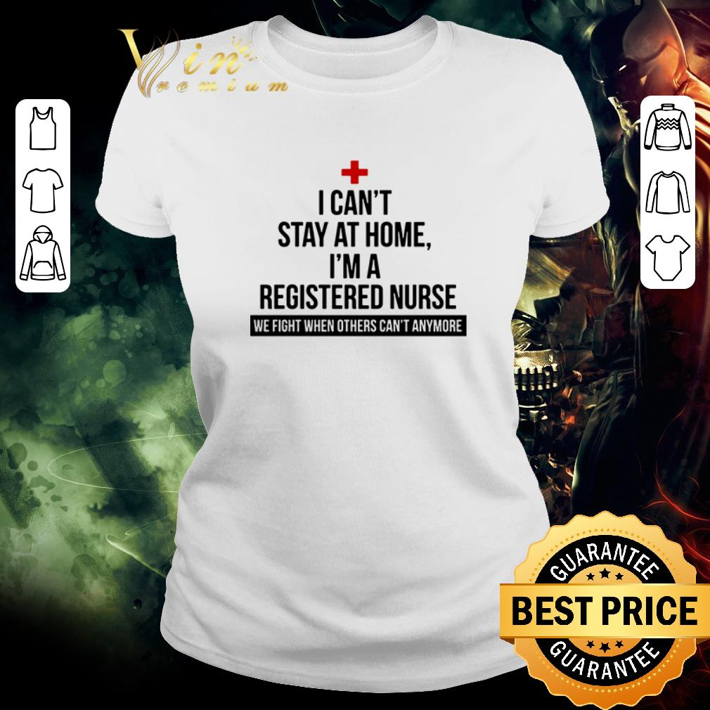 Awesome I can t stay at home i m a registered nurse we fight when others shirt 2 1 - Awesome I can't stay at home i'm a registered nurse we fight when others shirt