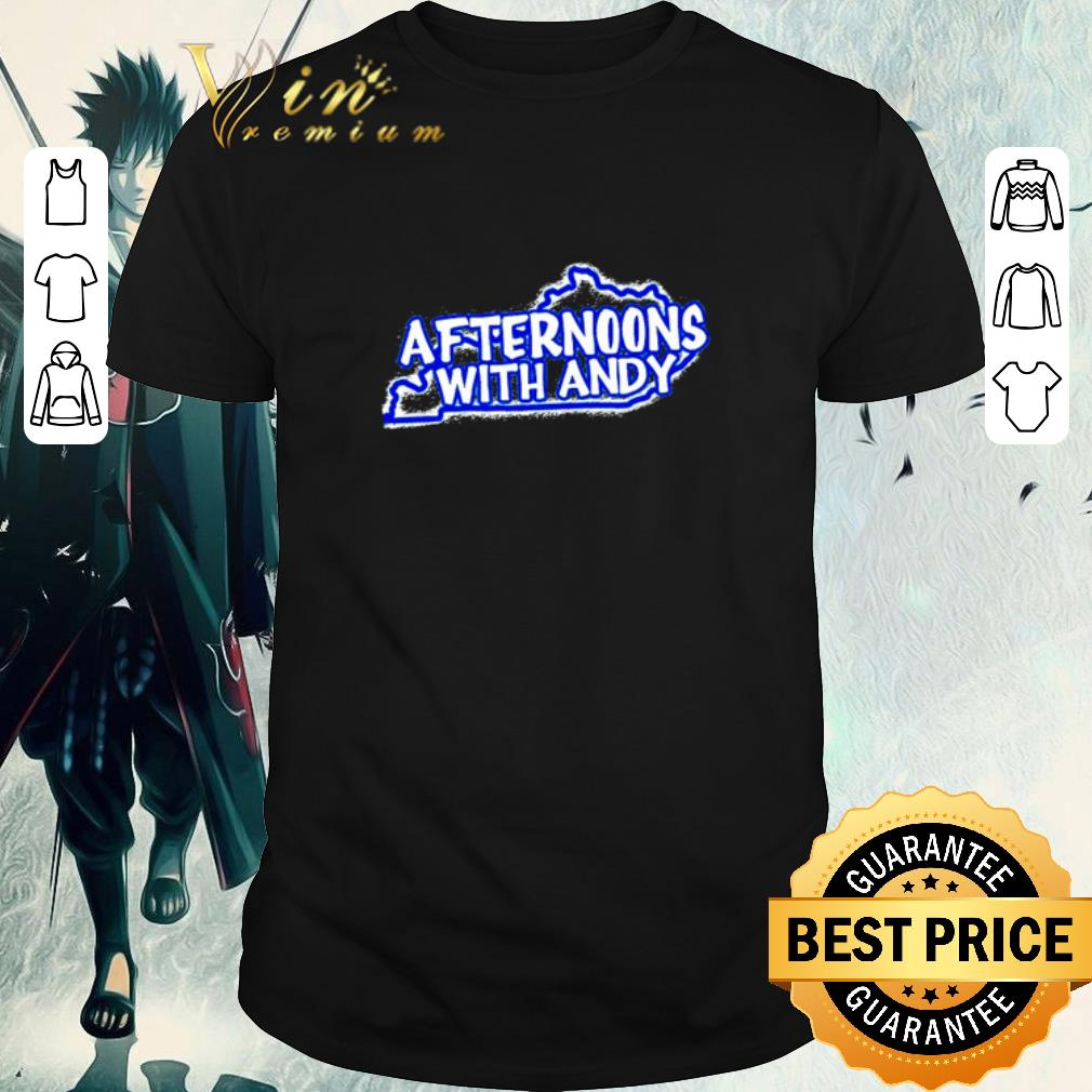Awesome Kentucky Afternoons with Andy shirt 1 1 - Awesome Kentucky Afternoons with Andy shirt