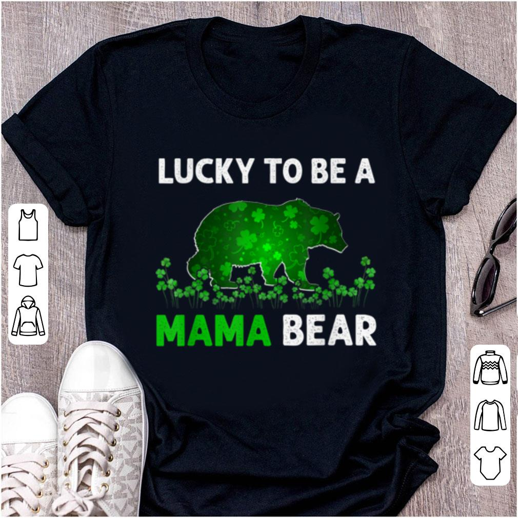 Awesome Lucky To Be A Mama Bear Funny St Patricks Day Gift Men Women shirt 1 1 - Awesome Lucky To Be A Mama Bear Funny St Patricks Day Gift Men Women shirt