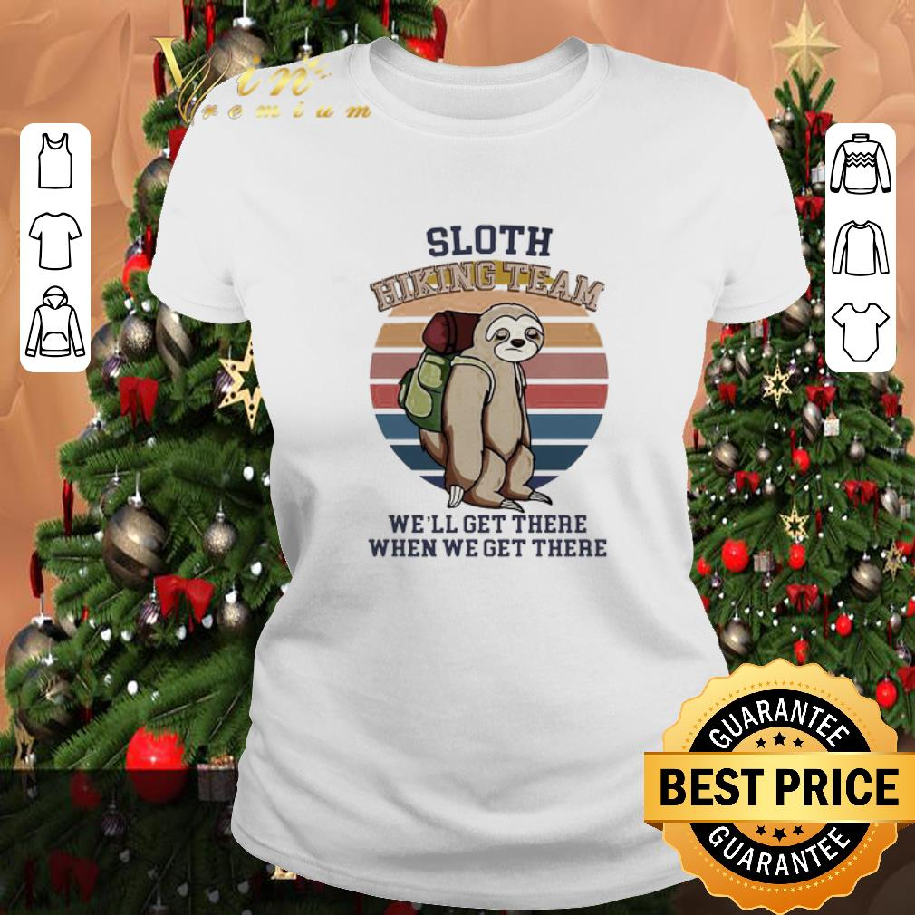 Awesome Sloth Hiking Team We Will Get There When We Get There shirt 2 1 - Awesome Sloth Hiking Team We Will Get There When We Get There shirt
