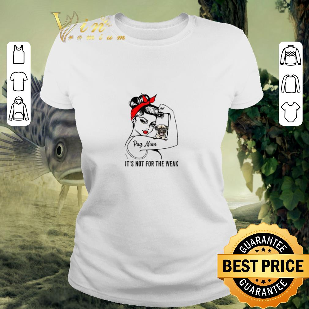 Awesome Strong girl pug mom it s not for the weak shirt 2 1 - Awesome Strong girl pug mom it's not for the weak shirt