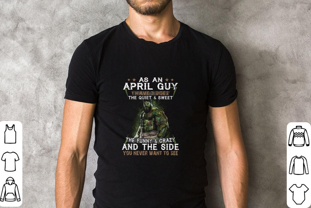 Funny Hulk as an april guy the quiet sweet the funny crazy and the side shirt 2 1 - Funny Hulk as an april guy the quiet & sweet the funny & crazy and the side shirt