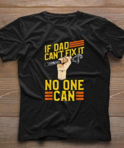 Funny If Dad Can t Fix It No One Can Fathers Day shirt 1 1 247x296 - Funny If Dad Can't Fix It No One Can Fathers Day shirt