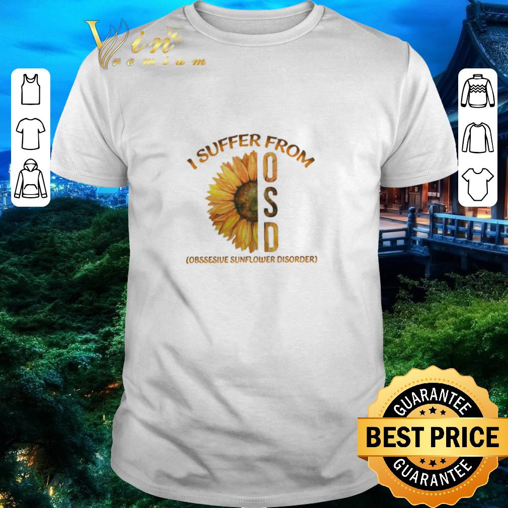 Funny Sunflower I Suffer From OSD shirt 1 1 - Funny Sunflower I Suffer From OSD shirt