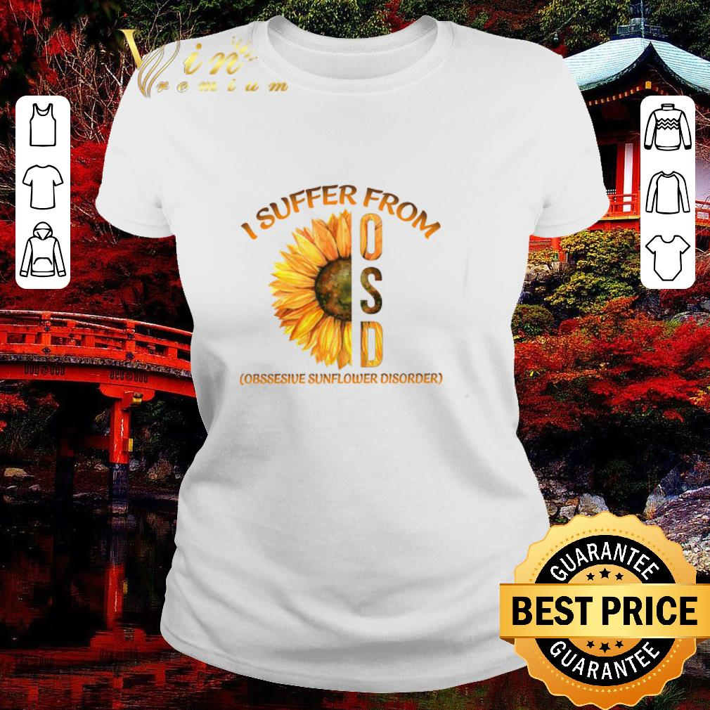 Funny Sunflower I Suffer From Osd Obssesive Sunflower Disorder shirt 2 1 - Funny Sunflower I Suffer From Osd Obssesive Sunflower Disorder shirt
