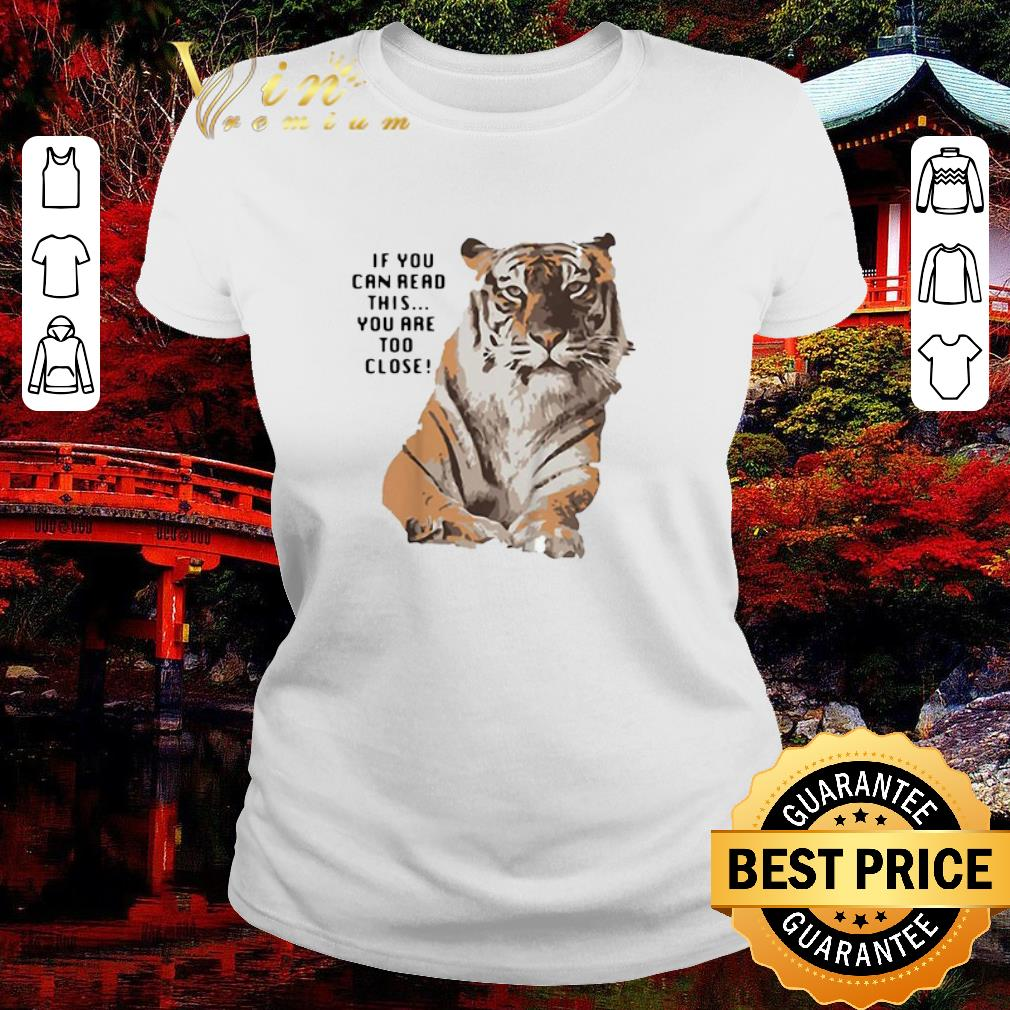 Funny Tiger if you can read this you are too close big cat shirt 2 1 - Funny Tiger if you can read this you are too close big cat shirt